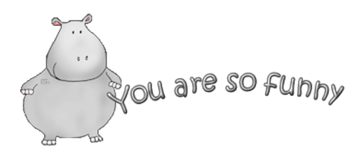 You are so funny - CuteHippo2018