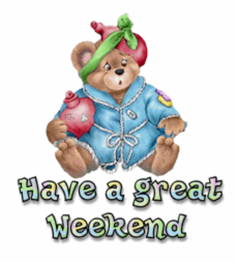 Have a great Weekend - BearGetWellSoon