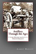 Artillery Through the Ages - A Short History of Cannon - Emphasizing Types Used in America