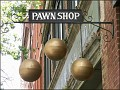 Now I'm coming upon the Pawn Shop
